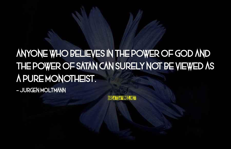 Moltmann Sayings By Jurgen Moltmann: Anyone who believes in the power of God and the power of Satan can surely
