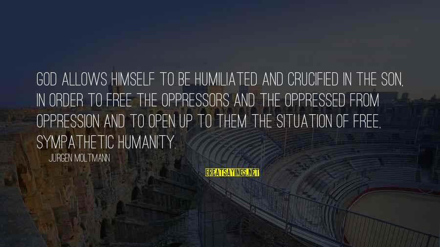 Moltmann Sayings By Jurgen Moltmann: God allows himself to be humiliated and crucified in the Son, in order to free