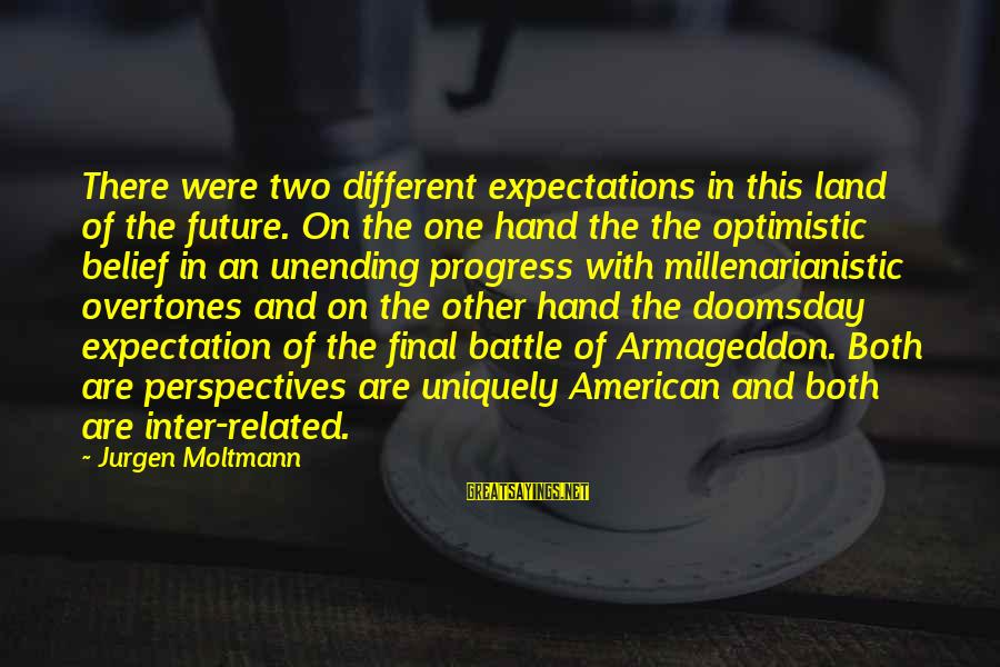 Moltmann Sayings By Jurgen Moltmann: There were two different expectations in this land of the future. On the one hand