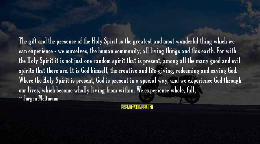 Moltmann Sayings By Jurgen Moltmann: The gift and the presence of the Holy Spirit is the greatest and most wonderful