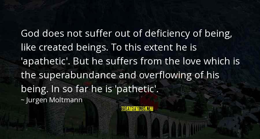 Moltmann Sayings By Jurgen Moltmann: God does not suffer out of deficiency of being, like created beings. To this extent