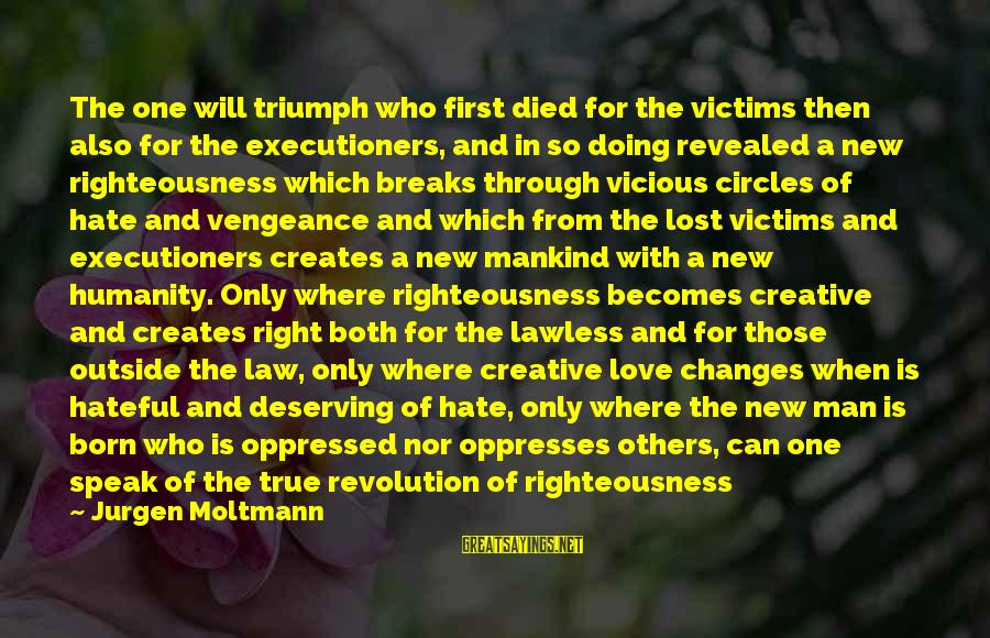 Moltmann Sayings By Jurgen Moltmann: The one will triumph who first died for the victims then also for the executioners,