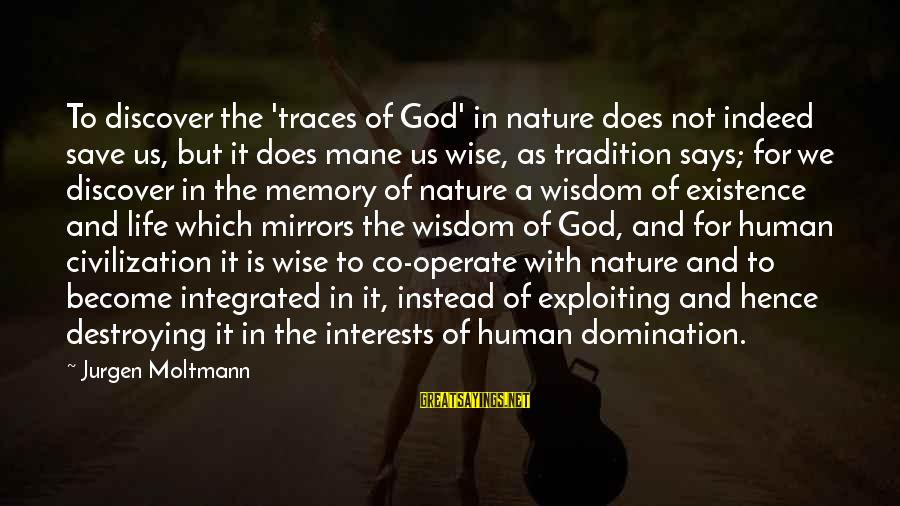 Moltmann Sayings By Jurgen Moltmann: To discover the 'traces of God' in nature does not indeed save us, but it