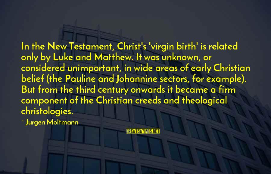 Moltmann Sayings By Jurgen Moltmann: In the New Testament, Christ's 'virgin birth' is related only by Luke and Matthew. It