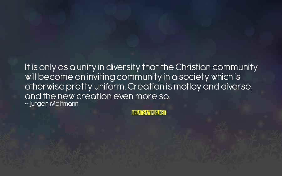Moltmann Sayings By Jurgen Moltmann: It is only as a unity in diversity that the Christian community will become an