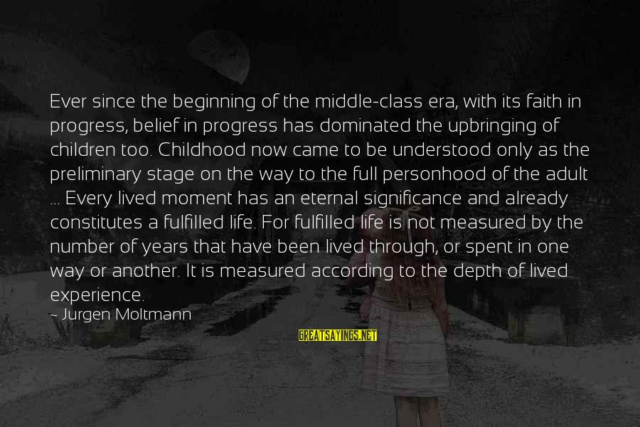 Moltmann Sayings By Jurgen Moltmann: Ever since the beginning of the middle-class era, with its faith in progress, belief in