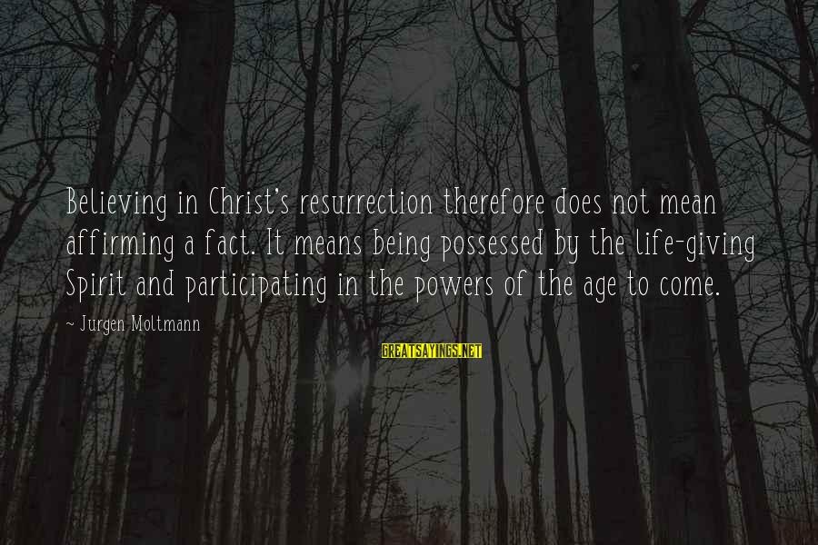 Moltmann Sayings By Jurgen Moltmann: Believing in Christ's resurrection therefore does not mean affirming a fact. It means being possessed