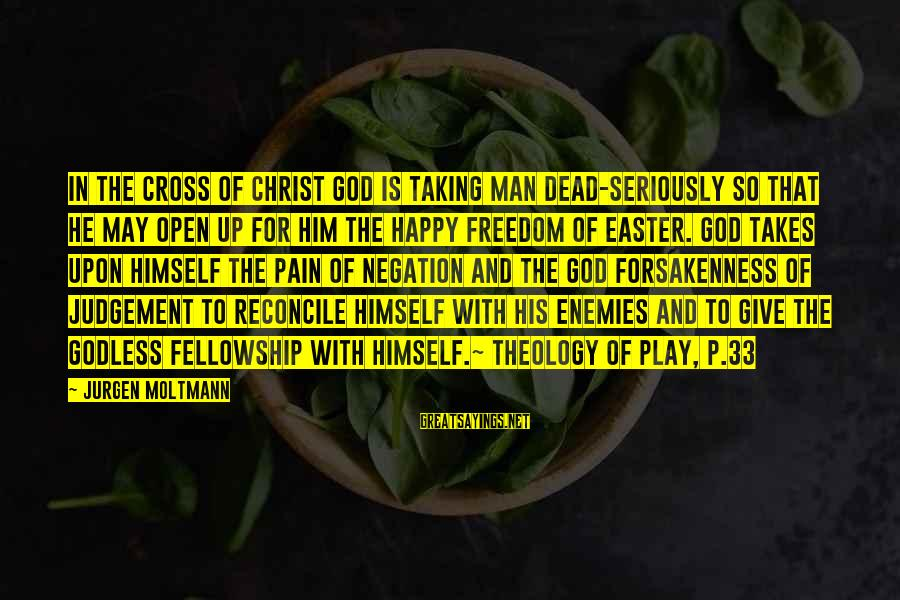 Moltmann Sayings By Jurgen Moltmann: In the cross of Christ God is taking man dead-seriously so that he may open
