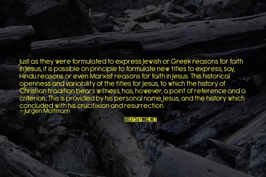 Moltmann Sayings By Jurgen Moltmann: Just as they were formulated to express Jewish or Greek reasons for faith in Jesus,