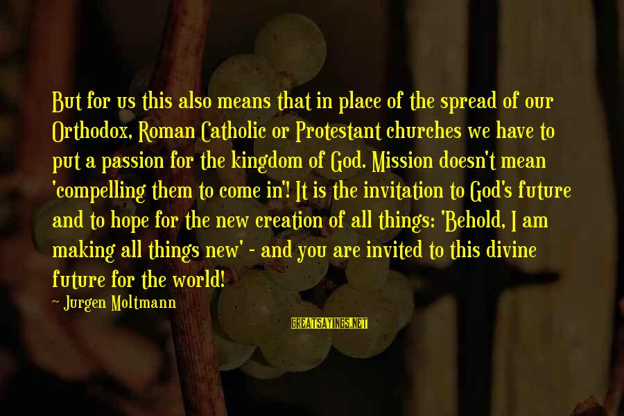 Moltmann Sayings By Jurgen Moltmann: But for us this also means that in place of the spread of our Orthodox,