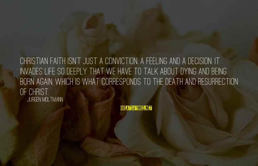 Moltmann Sayings By Jurgen Moltmann: Christian faith isn't just a conviction, a feeling and a decision. It invades life so