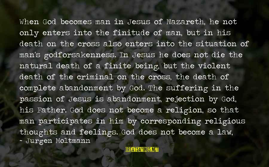 Moltmann Sayings By Jurgen Moltmann: When God becomes man in Jesus of Nazareth, he not only enters into the finitude