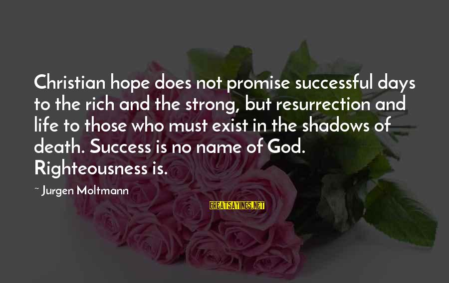 Moltmann Sayings By Jurgen Moltmann: Christian hope does not promise successful days to the rich and the strong, but resurrection