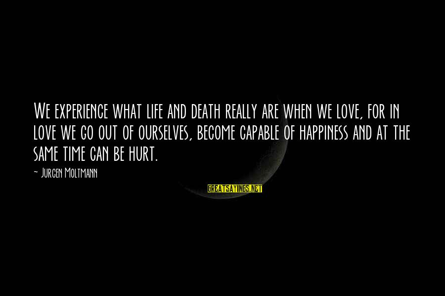 Moltmann Sayings By Jurgen Moltmann: We experience what life and death really are when we love, for in love we