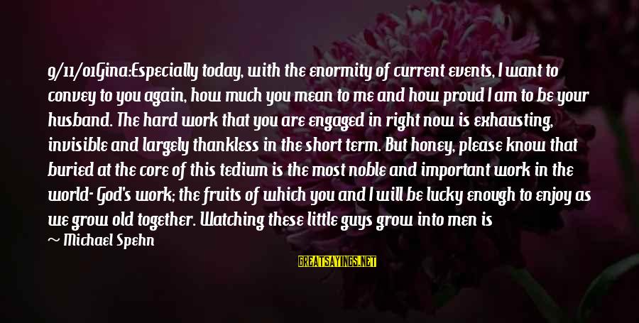 Mom Happy Birthday Sayings By Michael Spehn: 9/11/01Gina:Especially today, with the enormity of current events, I want to convey to you again,