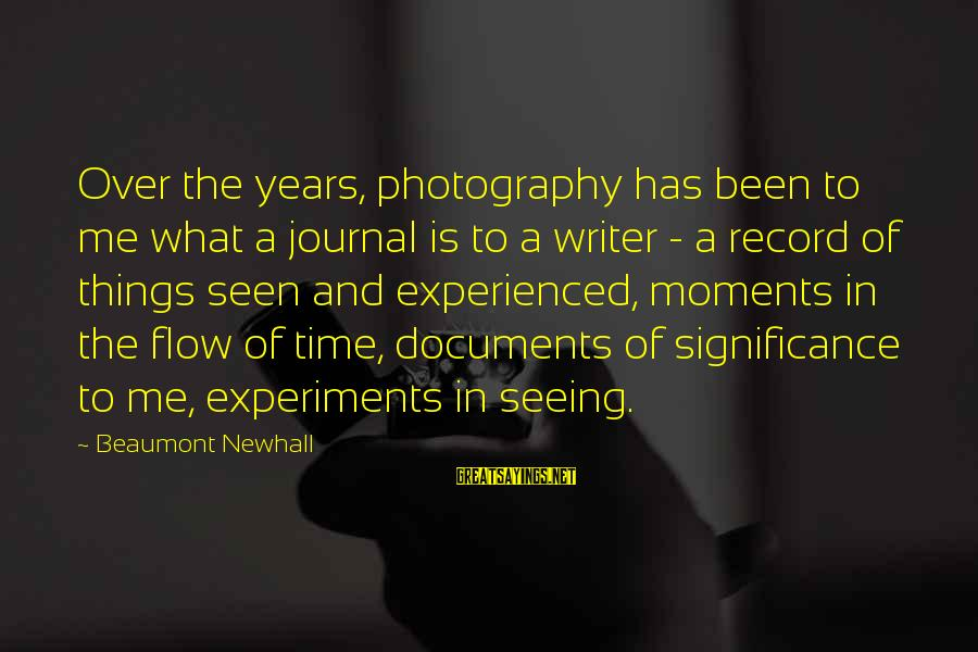 Moments And Photography Sayings By Beaumont Newhall: Over the years, photography has been to me what a journal is to a writer