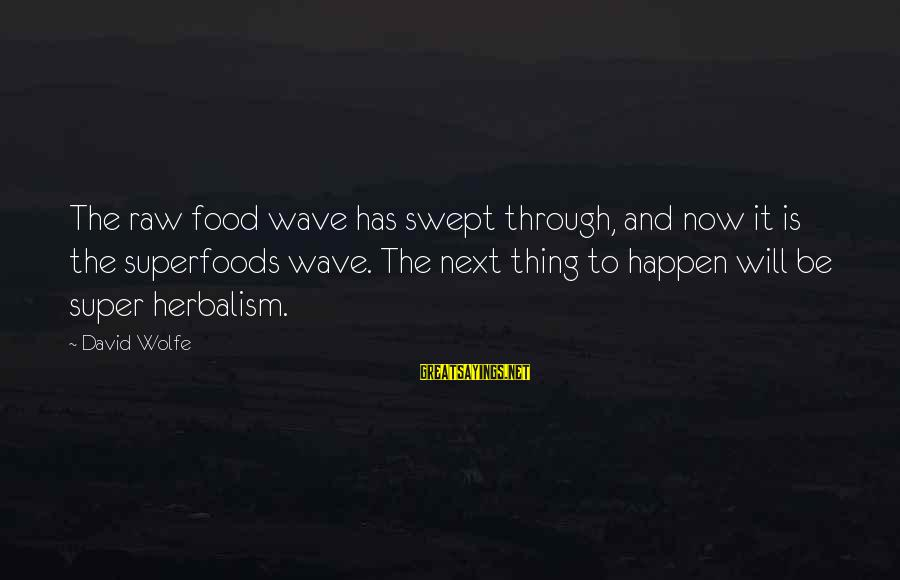 Moms With Dementia Sayings By David Wolfe: The raw food wave has swept through, and now it is the superfoods wave. The
