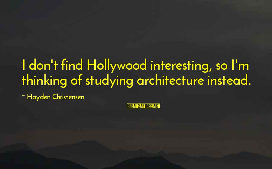 Moms With Dementia Sayings By Hayden Christensen: I don't find Hollywood interesting, so I'm thinking of studying architecture instead.