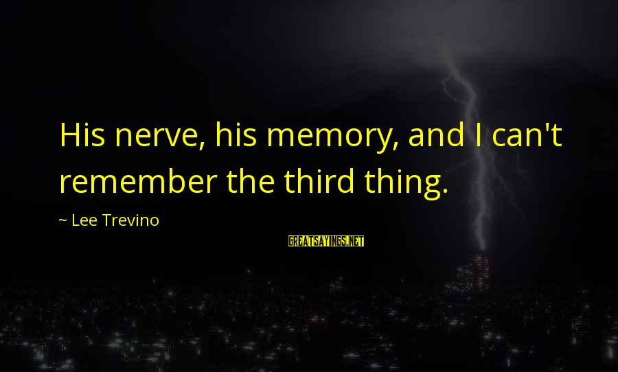 Moms With Dementia Sayings By Lee Trevino: His nerve, his memory, and I can't remember the third thing.
