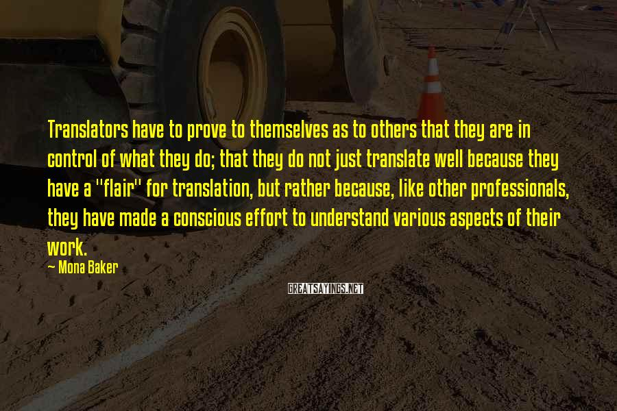 Mona Baker Sayings: Translators have to prove to themselves as to others that they are in control of
