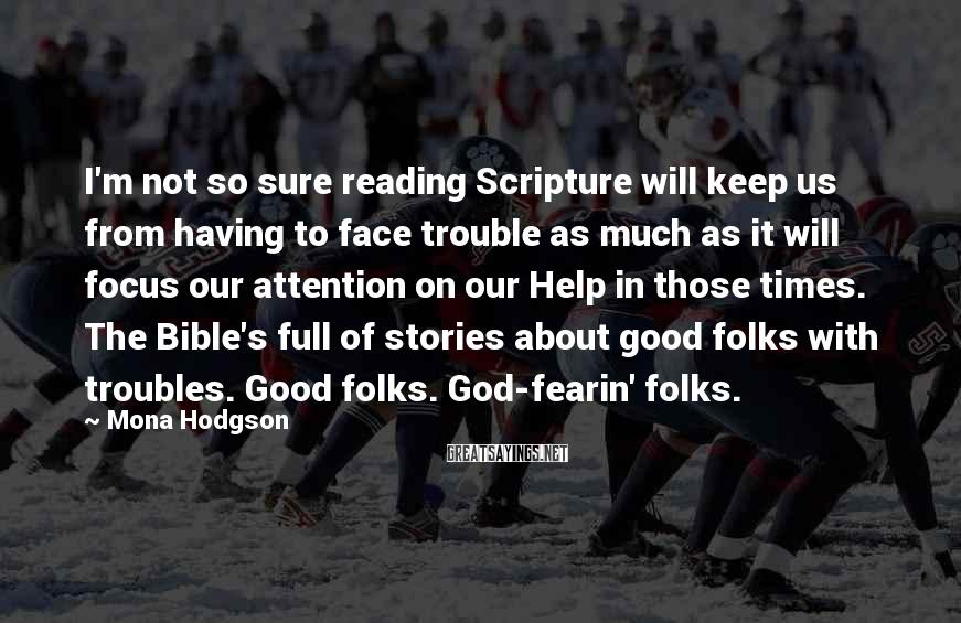 Mona Hodgson Sayings: I'm not so sure reading Scripture will keep us from having to face trouble as