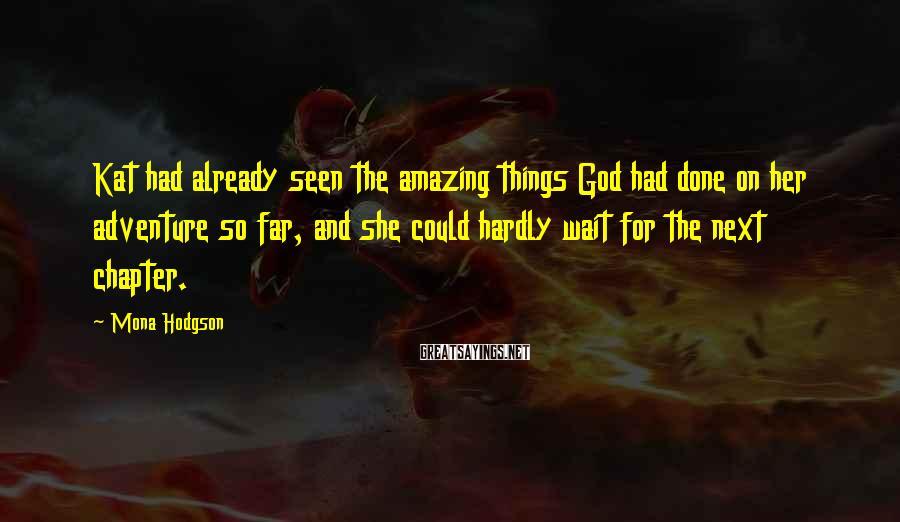 Mona Hodgson Sayings: Kat had already seen the amazing things God had done on her adventure so far,