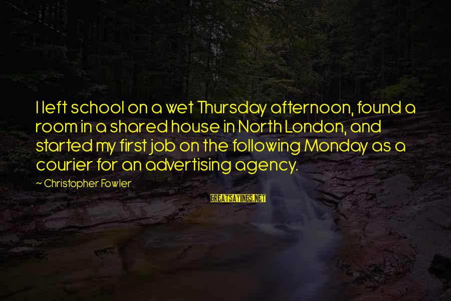 Monday Afternoon Sayings By Christopher Fowler: I left school on a wet Thursday afternoon, found a room in a shared house
