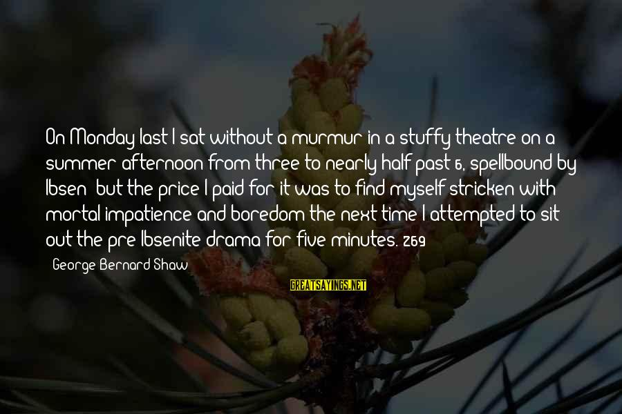 Monday Afternoon Sayings By George Bernard Shaw: On Monday last I sat without a murmur in a stuffy theatre on a summer