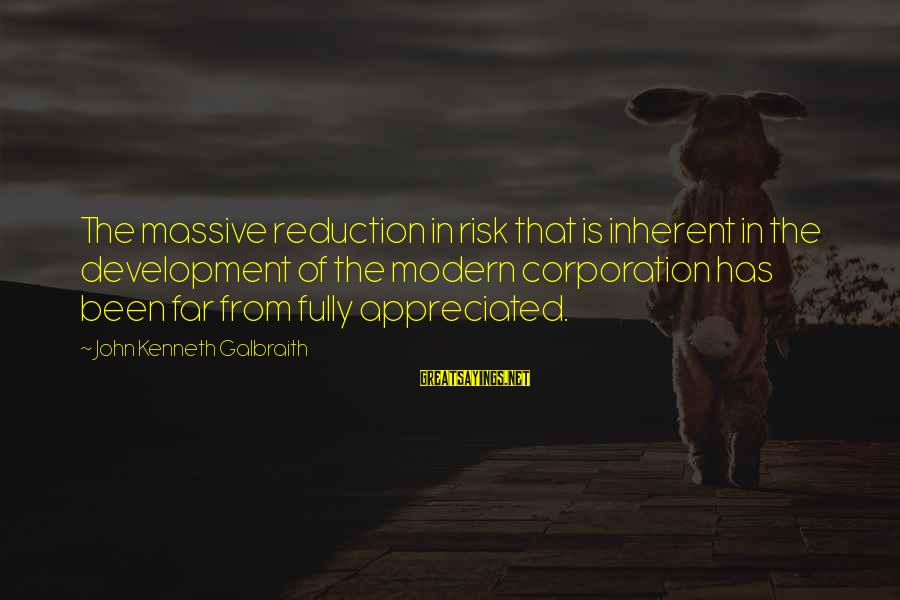 Monday Afternoon Sayings By John Kenneth Galbraith: The massive reduction in risk that is inherent in the development of the modern corporation