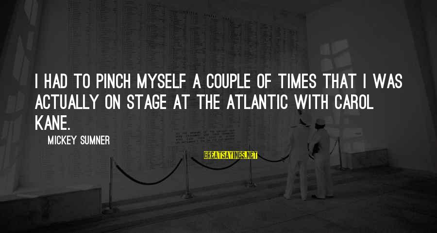 Monday Afternoon Sayings By Mickey Sumner: I had to pinch myself a couple of times that I was actually on stage
