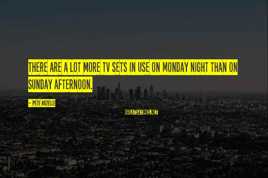 Monday Afternoon Sayings By Pete Rozelle: There are a lot more TV sets in use on Monday night than on Sunday