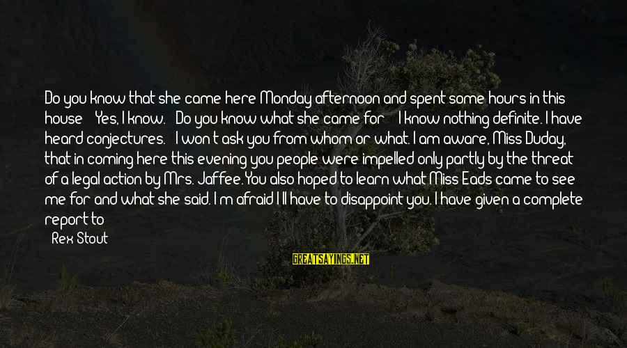 Monday Afternoon Sayings By Rex Stout: Do you know that she came here Monday afternoon and spent some hours in this