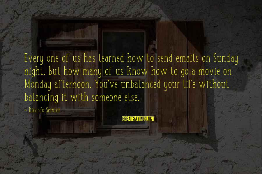Monday Afternoon Sayings By Ricardo Semler: Every one of us has learned how to send emails on Sunday night. But how