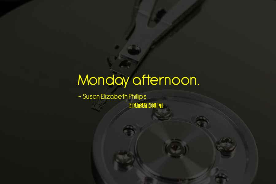 Monday Afternoon Sayings By Susan Elizabeth Phillips: Monday afternoon.