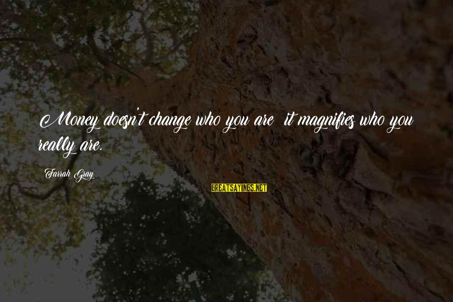 Money Doesn Change You Sayings By Farrah Gray: Money doesn't change who you are; it magnifies who you really are.