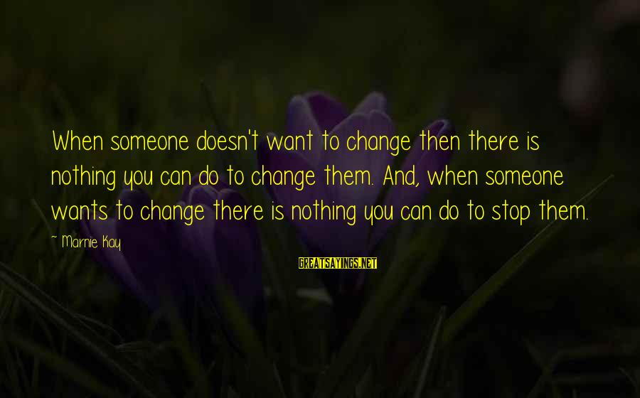 Money Doesn Change You Sayings By Marnie Kay: When someone doesn't want to change then there is nothing you can do to change