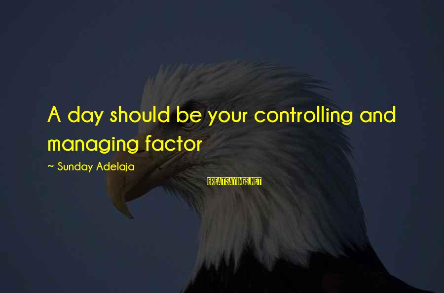 Money Managing Sayings By Sunday Adelaja: A day should be your controlling and managing factor