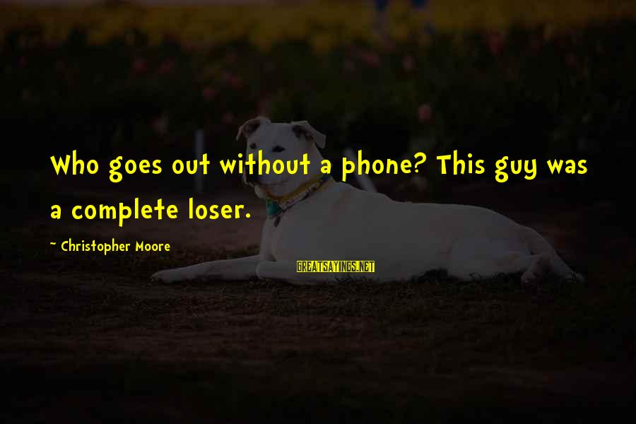 Money Not Mattering Sayings By Christopher Moore: Who goes out without a phone? This guy was a complete loser.