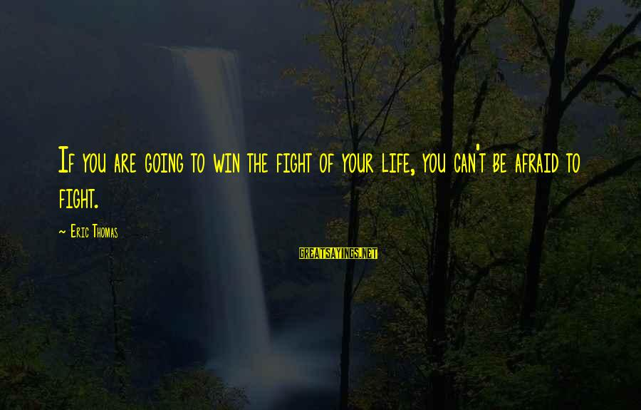 Money Not Mattering Sayings By Eric Thomas: If you are going to win the fight of your life, you can't be afraid