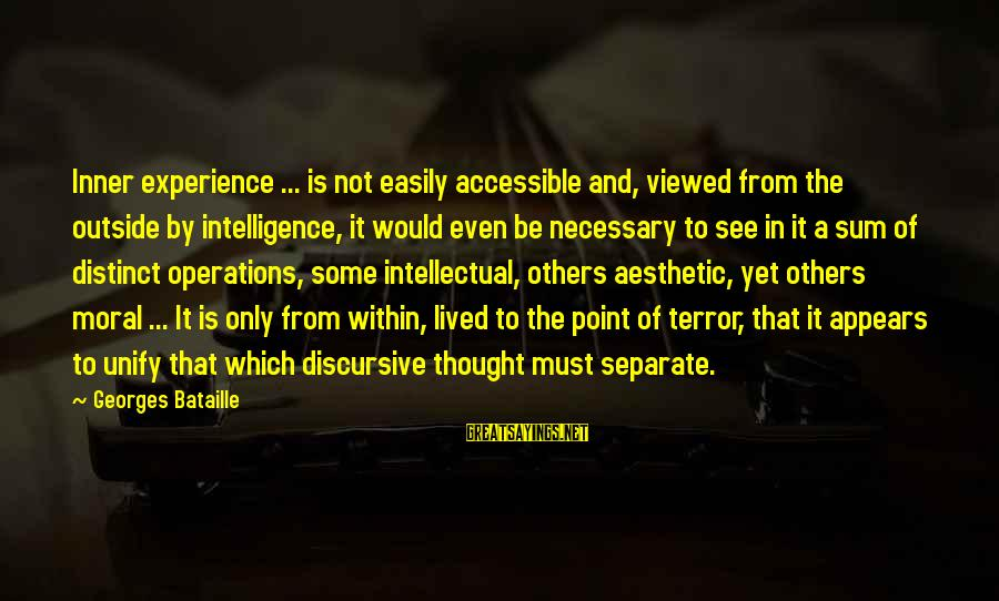 Money Not Mattering Sayings By Georges Bataille: Inner experience ... is not easily accessible and, viewed from the outside by intelligence, it