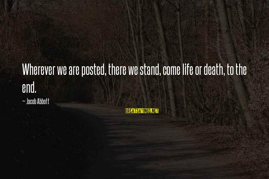 Money Not Mattering Sayings By Jacob Abbott: Wherever we are posted, there we stand, come life or death, to the end.