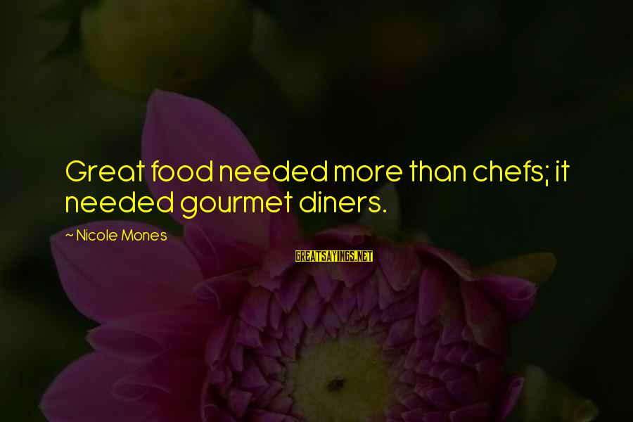 Money Not Mattering Sayings By Nicole Mones: Great food needed more than chefs; it needed gourmet diners.
