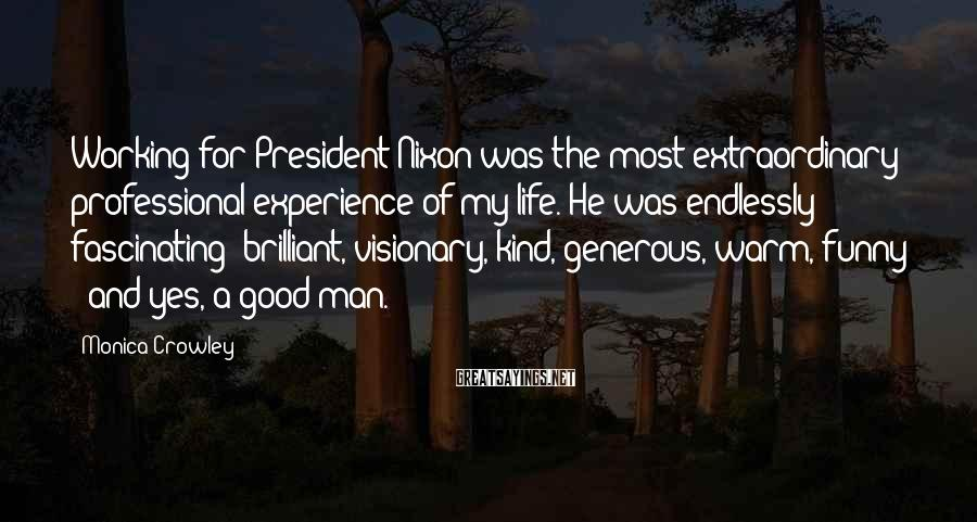 Monica Crowley Sayings: Working for President Nixon was the most extraordinary professional experience of my life. He was