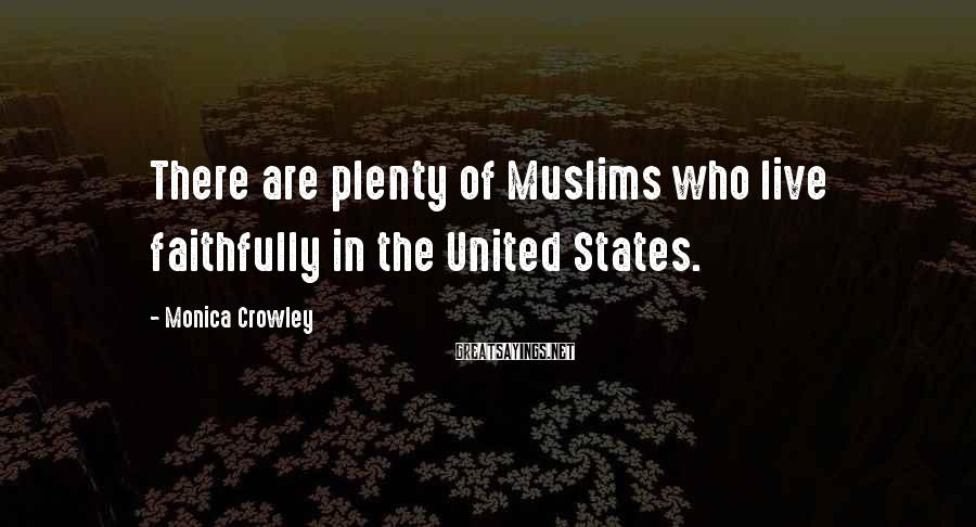 Monica Crowley Sayings: There are plenty of Muslims who live faithfully in the United States.