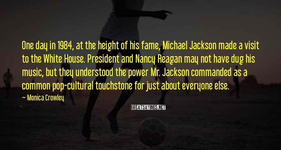 Monica Crowley Sayings: One day in 1984, at the height of his fame, Michael Jackson made a visit