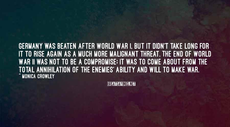 Monica Crowley Sayings: Germany was beaten after World War I, but it didn't take long for it to