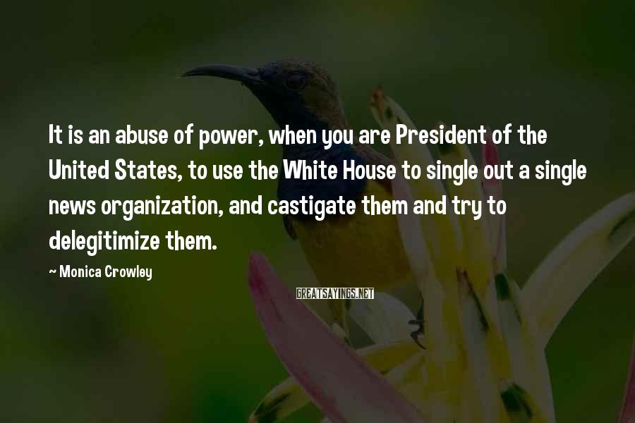 Monica Crowley Sayings: It is an abuse of power, when you are President of the United States, to