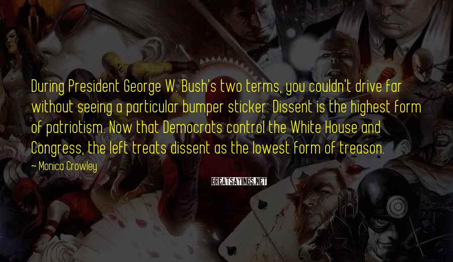 Monica Crowley Sayings: During President George W. Bush's two terms, you couldn't drive far without seeing a particular