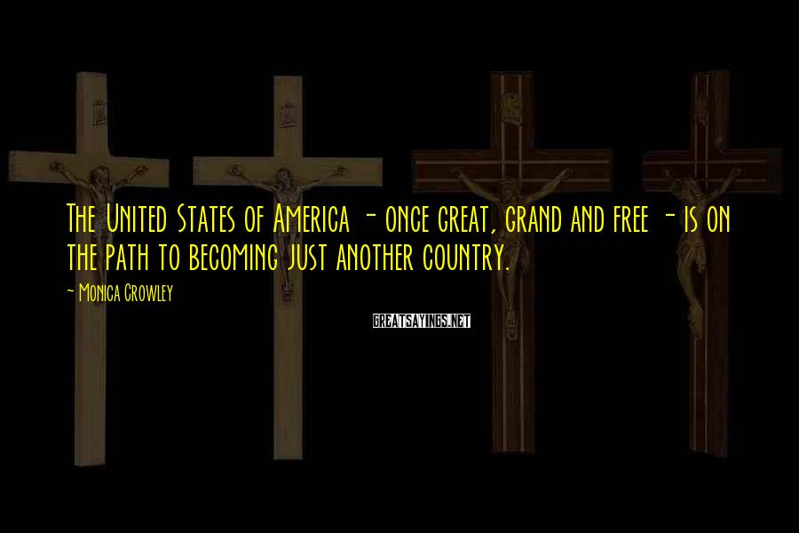 Monica Crowley Sayings: The United States of America - once great, grand and free - is on the