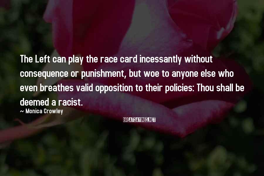 Monica Crowley Sayings: The Left can play the race card incessantly without consequence or punishment, but woe to